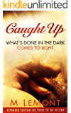 Caught Up What's Done In The Dark Comes To Light