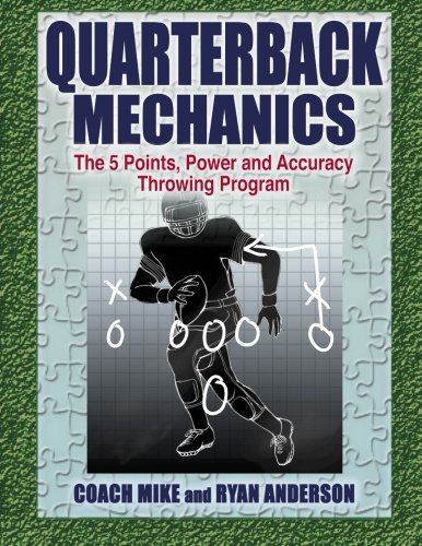 Quarterback Mechanics: The Five Point Power and Accuracy Throwing ()
