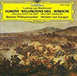 Beethoven: Egmont (Complete Incidental Music) / Wellington's Victory / Military Marches