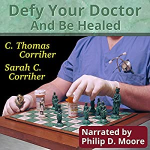 Defy Your Doctor and Be Healed Audiobook