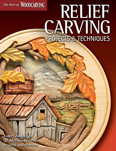 Relief Carving Projects & Techniques: Expert Advice and 37 All-Time Favorite Projects and Patterns (Fox Chapel Publishing) 3D Relief Carving Step-by-Step with Over 200 Photos (Best of (Bailey Collection Wood)