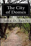 The City of Domes, John D. Barry, 1500144312