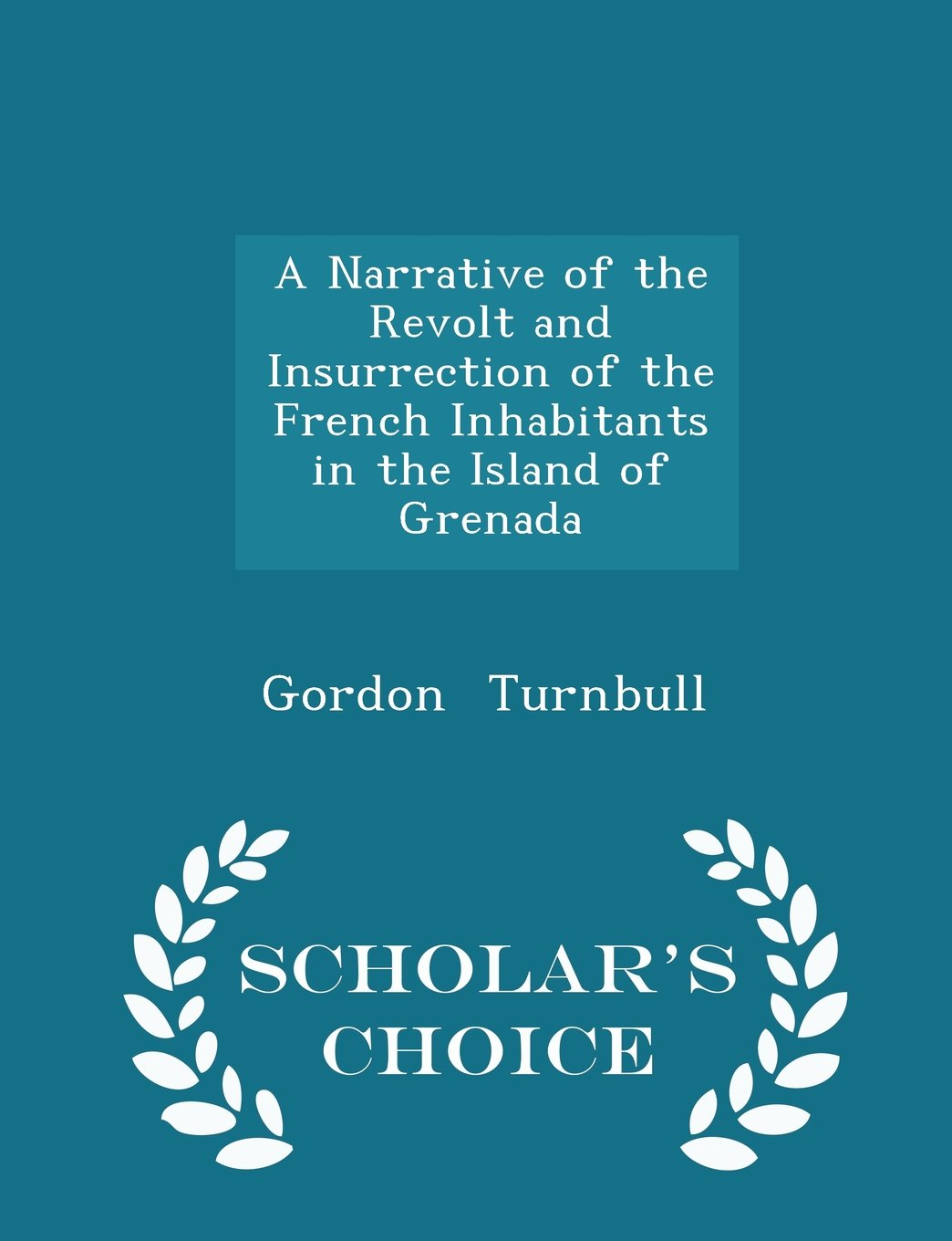 A Narrative of the Revolt and Insurrection of the French Inhabitants in the Island of Grenada - Scholar's Choice Edition