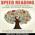 Speed Reading: The Comprehensive Guide to Speed Reading: Increase Your Reading Speed by 300% in Less Than 24 Hours | Nathan Armstrong