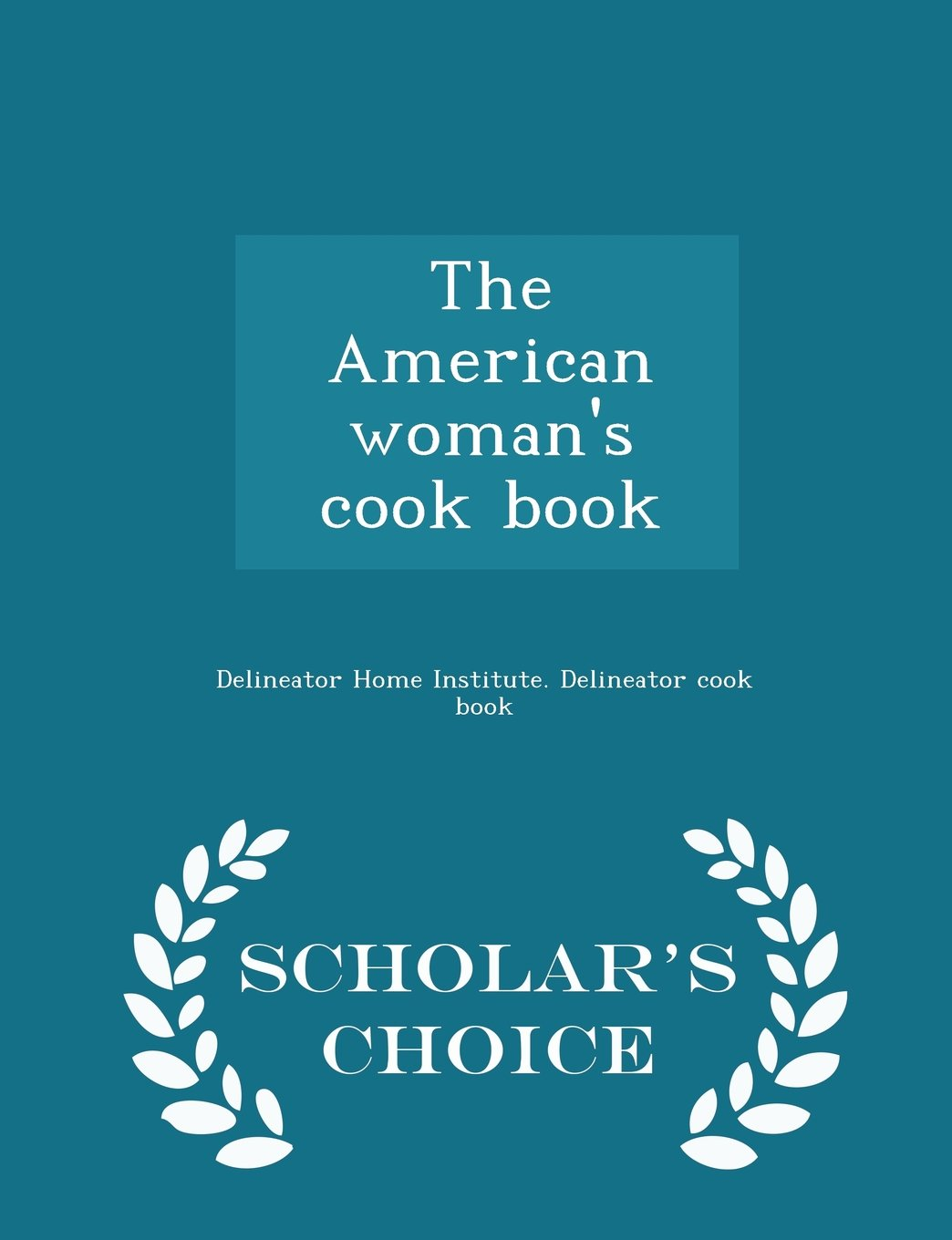 The American woman's cook book  - Scholar's Choice Edition PDF