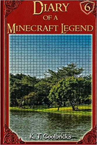 Diary of a Minecraft Legend: Book 6 (Volume 6): K T