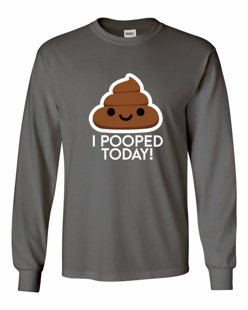 I Pooped Today Funny S T Shirt 4659