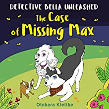 The Case of Missing Max: Detective Bella Unleashed, Book 1 | Livre audio Auteur(s) : Otakara Klettke Narrateur(s) : Marnye Young