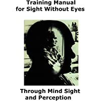 Training Manual for Sight Without Eyes - Through Mind Sight and Perception