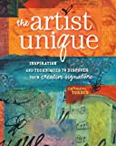 The Artist Unique: Discovering Your Creative Signature Through Inspiration and Techniques by Carmen Torbus