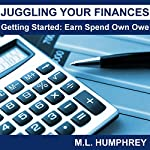 Juggling Your Finances: Getting Started: Earn Spend Own Owe | M.L. Humphrey