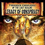 Forbidden Knowledge of the Lost Realms: Legacy of Conspiracy |  Reality Entertainment