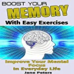 Boost Your Memory with Easy Exercises - Improve Your Mental Focus in Everyday Life | Jane Peters,Memory Improvement