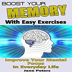Boost Your Memory with Easy Exercises - Improve Your Mental Focus in Everyday Life