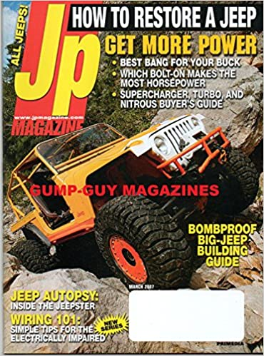 jp march 2007 magazine how to restore a jeep bombproof big-jeep building  guide get more power: best bang for your buck, which bolt-on makes the most