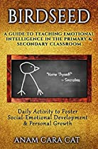 Birdseed: A Guide To Teaching Emotional Intelligence In The Primary & Secondary Classroom: Daily Activity To Foster Social-emotional Development & Personal Growth