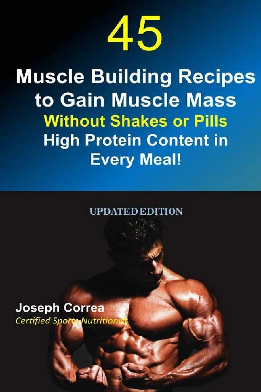 45 Muscle Building Recipes to Gain Muscle Mass Without Shakes or Pills: High Protein Content in Every Meal! ebook