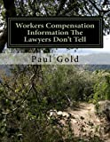 Workers Compensation Information the Laywers Don't Tell, Paul Gold, 1490335102