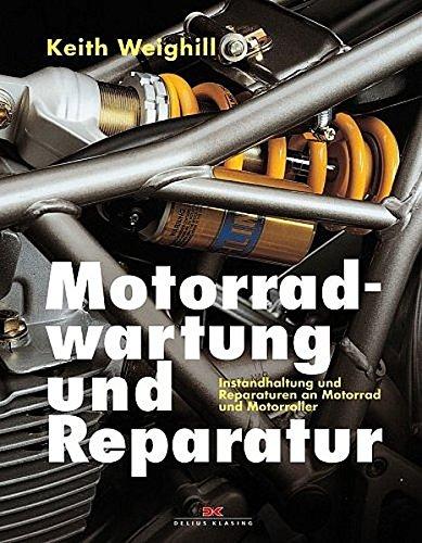 Motorradwartung und Reparatur: Instandhaltung und Reparaturen an Motorrad und Motorroller