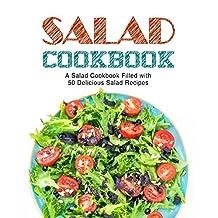 Salad Cookbook: A Salad Cookbook Filled with Delicious Salad Recipes