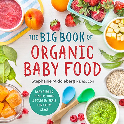 The Big Book of Organic Baby Food: Baby Purées, Finger Foods, and Toddler Meals For Every Stage (Thing On Top Of Car For Storage)