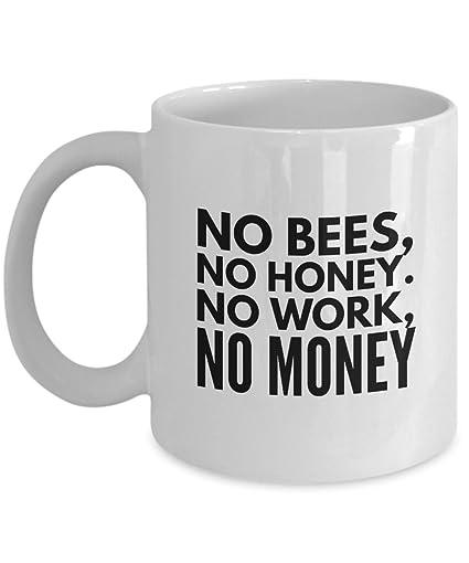 Amazon.com: No Bees, No Honey. No Work, No Money Mug Gift for ...