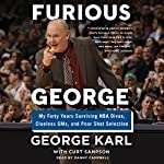 Furious George: My Forty Years Surviving NBA Divas, Clueless GMs, and Poor Shot Selection | George Karl,Curt Sampson