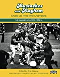 Mustaches and Mayhem: Charlie O's Three-Time Champions: The Oakland Athletics: 1972-74 (SABR Digital Library Book 31)