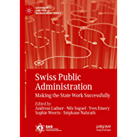 Swiss Public Administration: Making the State Work Successfully (Governance and Public Management) (English Edition)