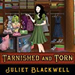 Tarnished and Torn: Witchcraft Mysteries, Book 5 | Juliet Blackwell