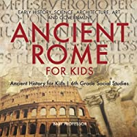 Ancient Rome for Kids - Early History, Science, Architecture, Art and Government | Ancient History for Kids | 6th Grade Social Studies