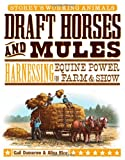 Draft Horses and Mules, Gail Damerow and Alina Rice, 1603420827