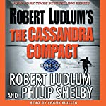 The Cassandra Compact | Robert Ludlum,Philip Shelby