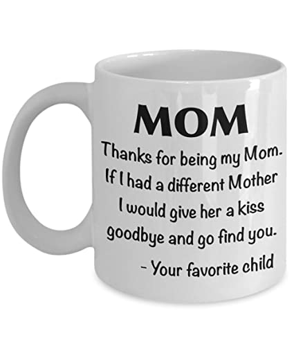 Thanks For Being My Mom Funny Coffee Mug Silly Birthday Gifts Women