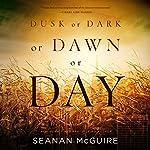 Dusk or Dark or Dawn or Day | Seanan McGuire