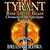 Tyrant: Rise of the Beast: Chronicles of the Apocalypse, Volume 1 | Brian Godawa