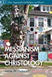 Messianism Against Christology : Resistance Movements, Folk Arts, and Empire, Perkinson, James W., 1137332271