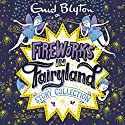 Fireworks in Fairyland Story Collection Audiobook by Enid Blyton Narrated by Nicky Diss, Thomas Judd