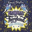 Fireworks in Fairyland Story Collection Hörbuch von Enid Blyton Gesprochen von: Nicky Diss, Thomas Judd