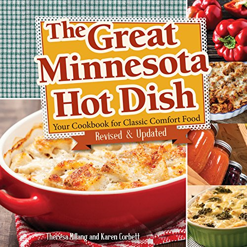 The Great Minnesota Hot Dish: Your Cookbook for Classic Comfort Food by Theresa Millang, Karen Corbett