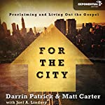 For the City: Proclaiming and Living Out the Gospel | Matt Carter,Darrin Patrick,Joel A. Lindsey
