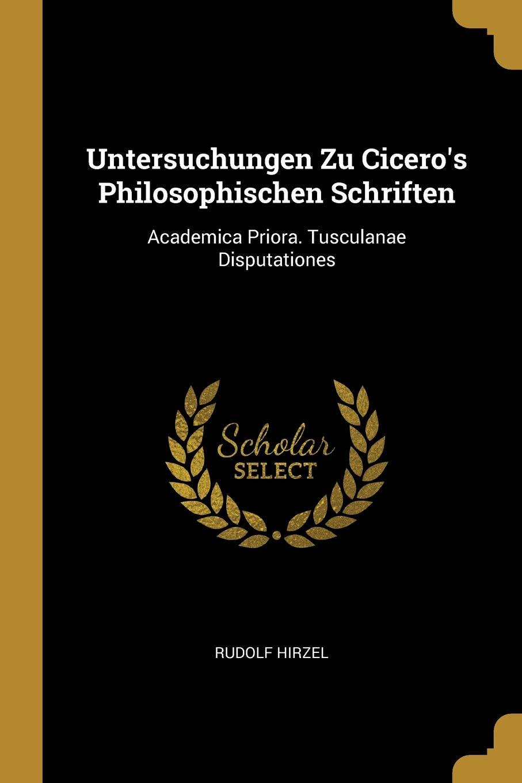 Untersuchungen Zu Cicero's Philosophischen Schriften: Academica Priora. Tusculanae Disputationes