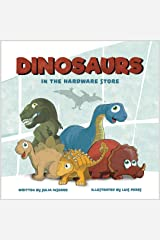 Dinosaurs in the Hardware Store: a dinosaur book about the power of imagination Paperback