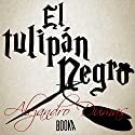 El Tulipán Negro [The Black Tulip] Audiobook by Alejandro Dumas Narrated by Joan Guarch