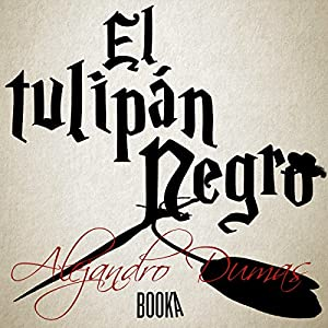 El Tulipán Negro [The Black Tulip] Audiobook