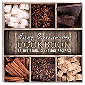 Easy Cinnamon Cookbook: 50 Delicious Cinnamon Recipes