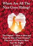 Where Are All The Nice Guys Hiding?  The Original How to Meet and Keep the Man of Your Dreams!: Plus Over 130 Places to Meet Your Mr. Right!