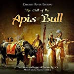 The Cult of the Apis Bull: The History and Legacy of Ancient Egypt's Most Famous Sacred Animal | Charles River Editors
