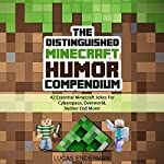 The Distinguished Minecraft Humor Compendium: 42 Essential Minecraft Jokes for Cyberspace, Overworld, Nether End More! | Lucas Enderman