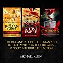 The Rise and Fall of the Roman and British Empire plus the Crusades: 3 in 1 Box Set Audiobook by Michael Klein Narrated by Ken Maxon, Jim D. Johnston, Richard Core